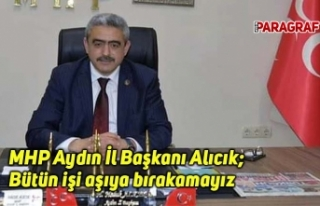 """MHP Aydın İl Başkanı Alıcık; """"Bütün işi..."""