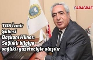 TGS İzmir Şubesi Başkanı Hüner: Sağlıklı bilgiye...
