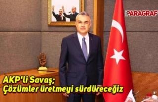 AKP'li Savaş: Çözümler üretmeyi sürdüreceğiz