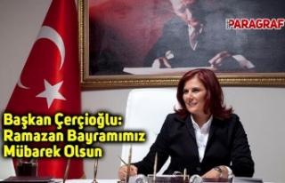Başkan Çerçioğlu: Ramazan Bayramımız Mübarek...