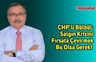 CHP'li Bülbül: Salgın Krizini Fırsata Çevirmek...