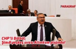 CHP'li Bülbül; Şimdi peşkeş sırası Altınkum...