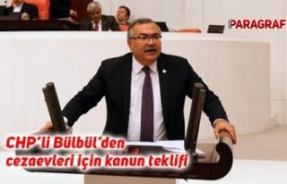 CHP'li Bülbül'den cezaevleri için kanun teklifi