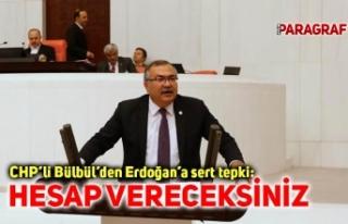CHP'li Bülbül'den Erdoğan'a sert tepki: Hesap...