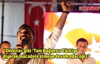 """""""Denizler gibi 'Tam Bağımsız Türkiye'..."""