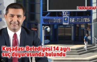 Kuşadası Belediyesi 14 ayrı suç duyurusunda bulundu