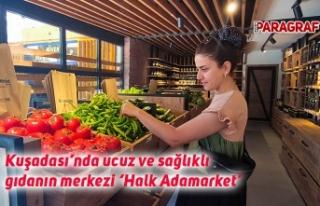 Kuşadası'nda ucuz ve sağlıklı gıdanın merkezi...