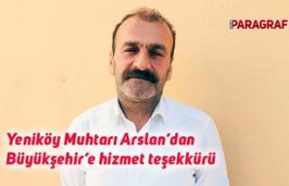 Yeniköy Muhtarı Arslan'dan Büyükşehir'e hizmet...