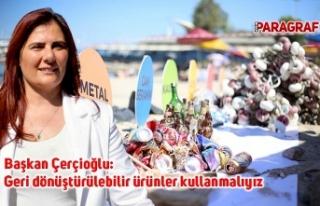 Başkan Çerçioğlu: Geri dönüştürülebilir ürünler...