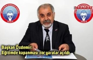Başkan Özdemir: Eğitimde kapanması zor yaralar...
