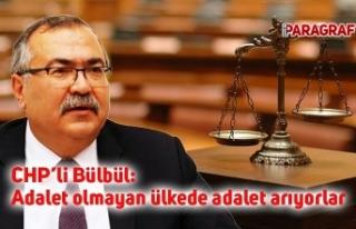 CHP'li Bülbül: Adalet olmayan ülkede adalet arıyorlar