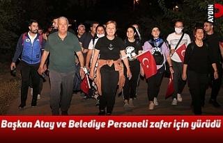 Başkan Atay ve Belediye Personeli zafer için yürüdü