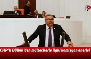 CHP'li Bülbül'den mültecilerle ilgili komisyon...