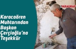 Karacaören Muhtarından Başkan Çerçioğlu'na...