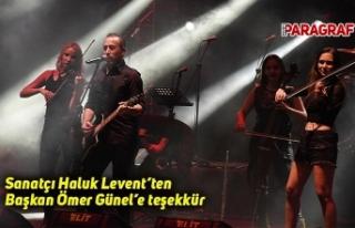 Sanatçı Haluk Levent'ten Başkan Ömer Günel'e...