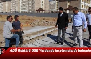 ADÜ Rektörü GSB Yurdunda incelemelerde bulundu