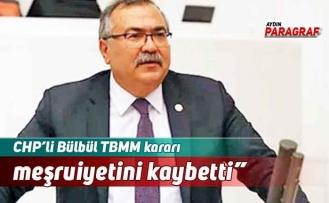 """CHP'li Bülbül """"TBMM kararı meşruiyetini kaybetti"""""""
