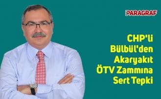 CHP'li Bülbül'den Akaryakıt ÖTV Zammına Sert Tepki