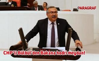 CHP'li Bülbül'den Bakana hodri meydan!
