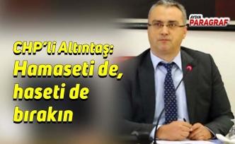 CHP'li Altıntaş: Hamaseti de, haseti de bırakın