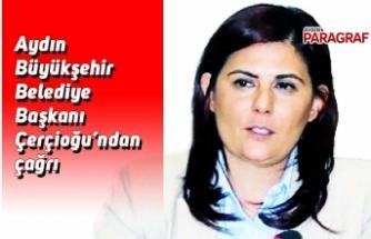 Aydın  Büyükşehir Belediye  Başkanı Çerçioğu'ndan çağrı