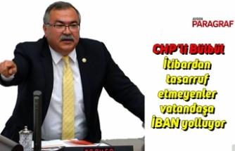 CHP'li Bülbül: itibardan tasarruf etmeyenler vatandaşa İBAN yolluyor