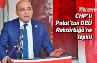 CHP'li Polat'tan DEÜ Rektörlüğü'ne tepki!