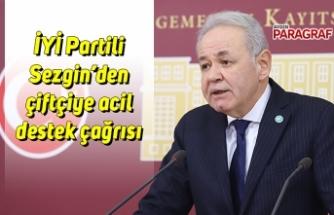 İYİ Partili Sezgin'den çiftçiye acil destek çağrısı