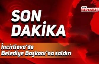 İncirliova'da Belediye Başkanı'na saldırı