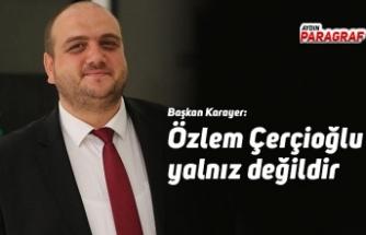 Başkan Karayer: Özlem Çerçioğlu yalnız değildir