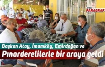 Başkan Atay, İmamköy, Emirdoğan ve Pınardere halkı ile bir araya geldi