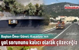 Başkan Ömer Günel: Kuşadası'nın yol sorununu kalıcı olarak çözeceğiz