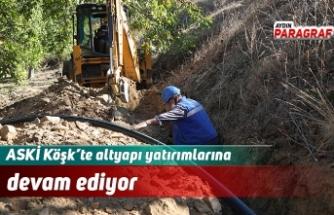 ASKİ Köşk'te altyapı yatırımlarına devam ediyor