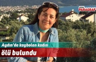 Aydın'da kaybolan kadın ölü bulundu
