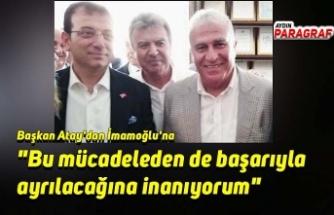 """Başkan Atay'dan İmamoğlu'na """"Bu mücadeleden de başarıyla ayrılacağına inanıyorum"""""""