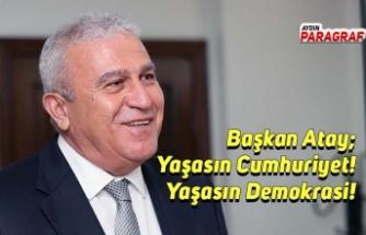 Başkan Atay; Yaşasın Cumhuriyet! Yaşasın Demokrasi!