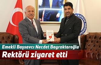 Emekli Başsavcı Necdet Bayraktaroğlu Rektörü ziyaret etti