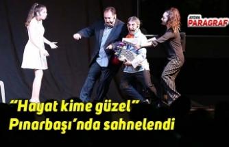 """""""Hayat kime güzel"""" Pınarbaşı'nda sahnelendi"""