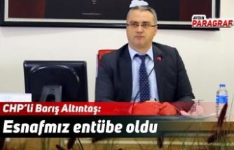 CHP'li Barış Altıntaş: Esnafmız entübe oldu