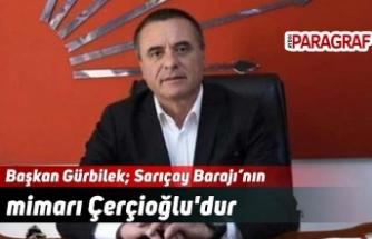 Başkan Gürbilek; Sarıçay Barajı'nın mimarı Çerçioğlu'dur
