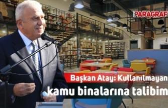 Başkan Atay: Kullanılmayan kamu binalarına talibim