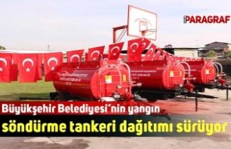 Büyükşehir Belediyesi'nin yangın söndürme tankeri dağıtımı sürüyor