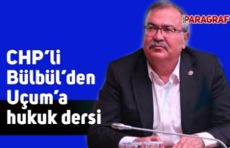 CHP'li Bülbül'den Uçum'a hukuk dersi