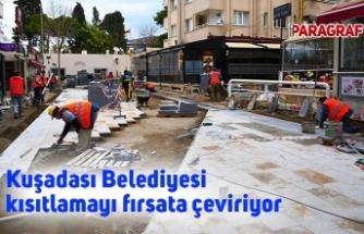 Kuşadası Belediyesi kısıtlamayı fırsata çeviriyor