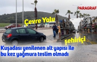 Kuşadası yenilenen alt yapısı ile bu kez yağmura teslim olmadı