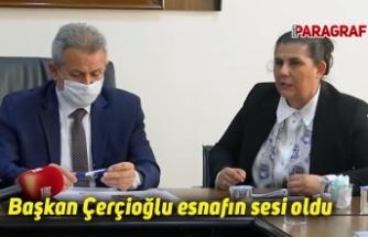 Başkan Çerçioğlu esnafın sesi oldu