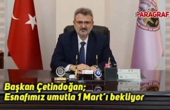 Başkan Çetindoğan; Esnafımız umutla 1 Mart'ı bekliyor