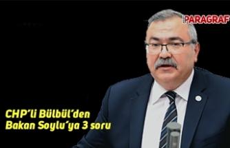 CHP'li Bülbül'den Bakan Soylu'ya 3 soru