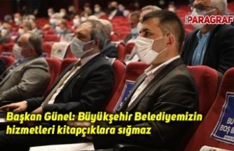 Başkan Günel: Büyükşehir Belediyemizin hizmetleri kitapçıklara sığmaz