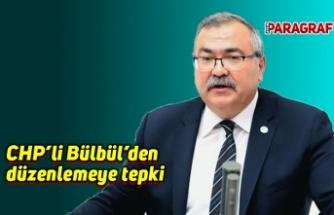 CHP'li Bülbül'den düzenlemeye tepki